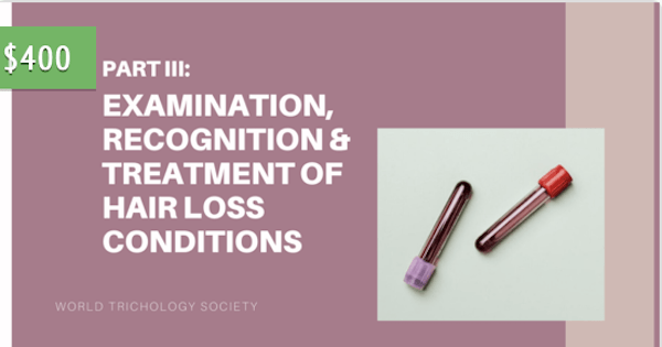 PART III: EXAMINATION, RECOGNITION & TREATMENT OF HAIR LOSS CONDITIONS